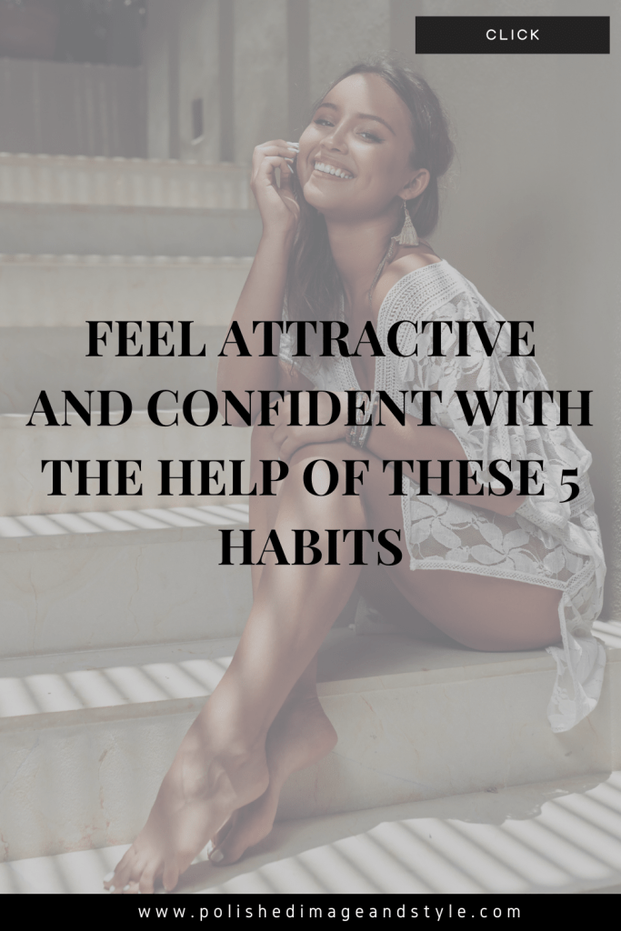 Feel attractive and confident with the help of these 5 habits
