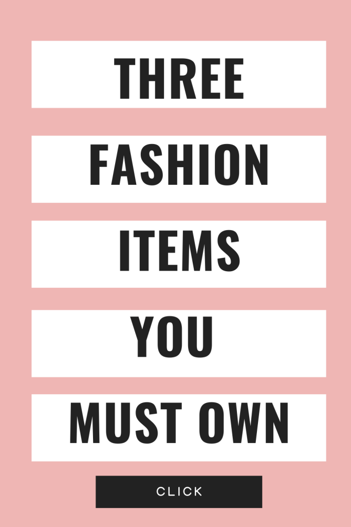 Three Fashion Items You Must Own