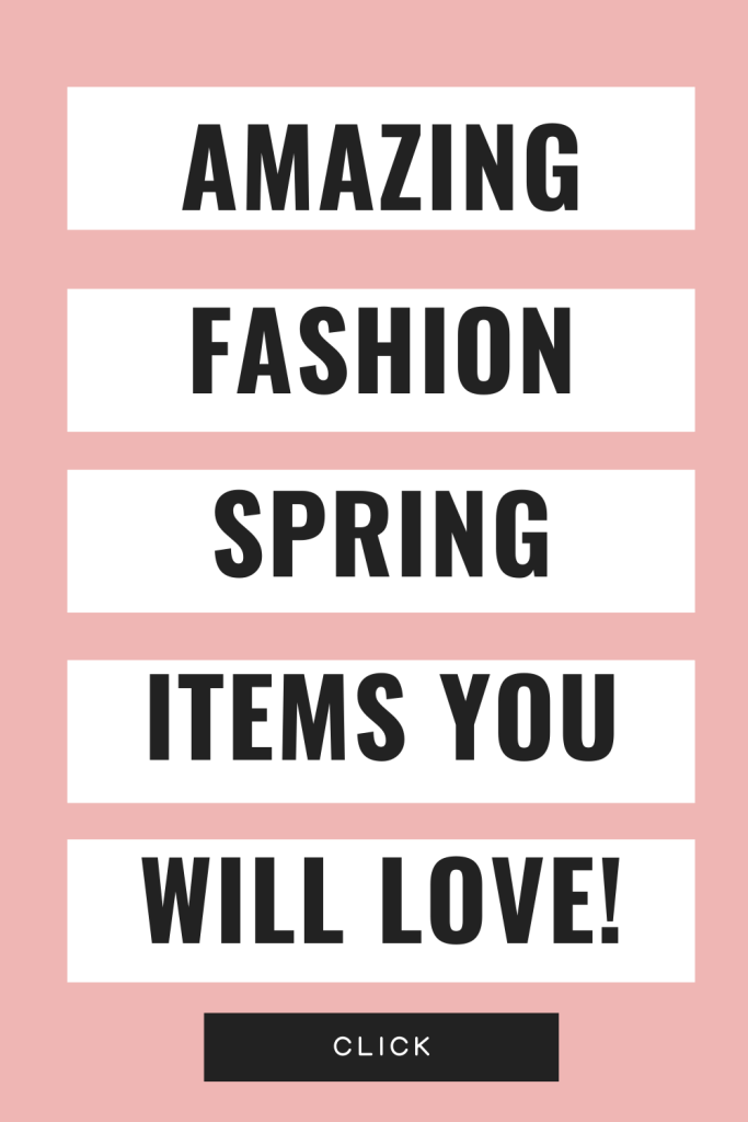 Amazing Fashion Spring Items You Will Love!