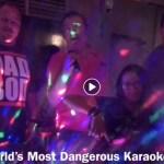 The World's Most Dangerous Karaoke Party