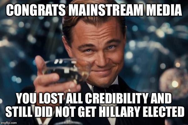congrats-mainstream-media-lost-all-credibility-hillary-still-lost