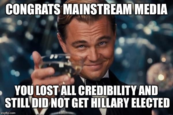 congrats-mainstream-media-lost-all-credibility-hillary-still-lost