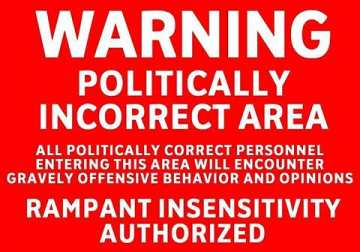 politically-incorrect-area-rampant-insensitivity-offensive