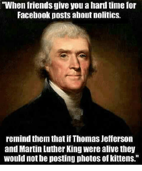 when-friends-give-you-a-hard-time-for-facebook-posts-thomas-jefferson-martin-luther-king