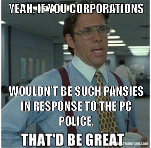 yeah-if-you-corporations-wouldnt-be-pansies-around-pc-police