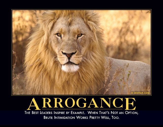 arrogance-best-leaders-inspire-by-example-but-brute-intimidation-works-well-too