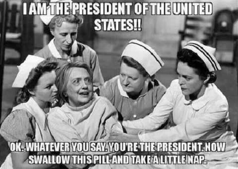 hillary-im-the-president-swallow-pill-mental-hospital