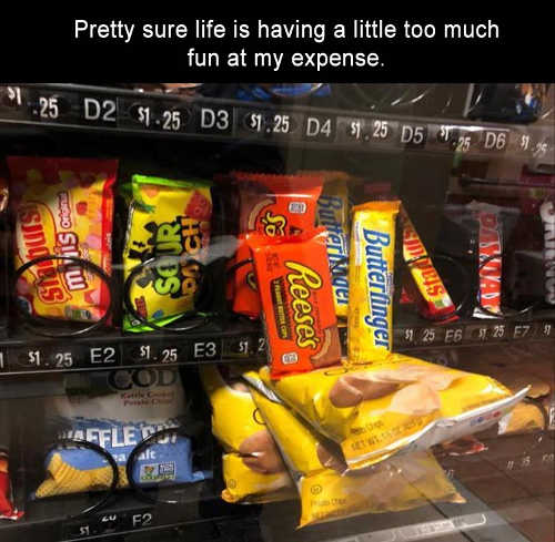 every-get-impression-life-is-trying-to-piss-you-off-candy-machine