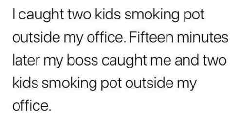 i-caught-two-kids-smoking-pot-outside-my-office-boss-caught-us-minutes-later