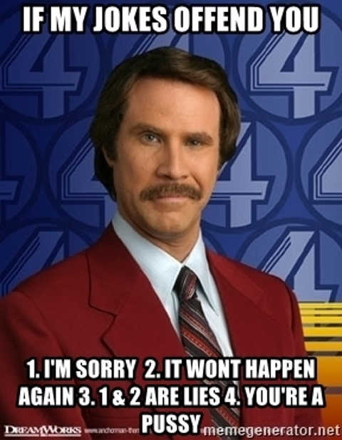 if-my-jokes-offend-you-im-sorry-youre-a-pussy-ron-burgundy