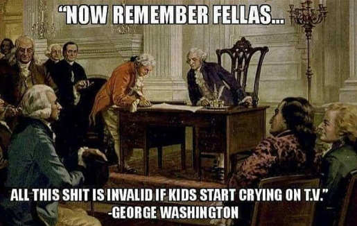 george-washington-remember-constitution-doesnt-apply-if-crying-children-on-tv