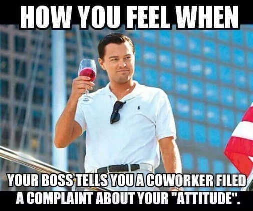 how-you-feel-when-boss-tells-you-coworker-filed-complaint-about-your-attitude