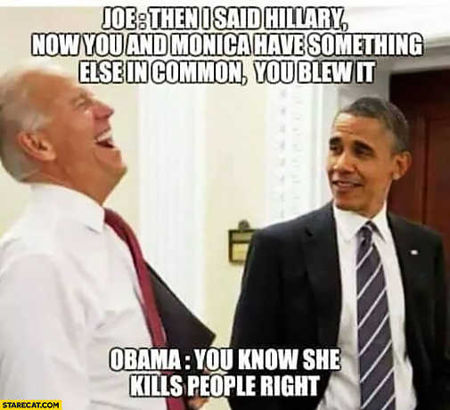 joe-biden-hillary-kills-people-obama-blew-it-like-monica