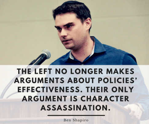 left-no-longer-makes-arguments-policies-effectiveness-only-argument-is-character-assassination-ben-shapiro