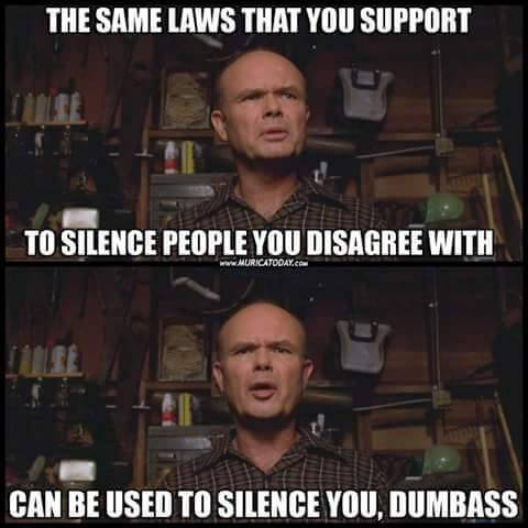 same-laws-used-to-silence-opponents-can-be-used-to-silence-you-dumbass