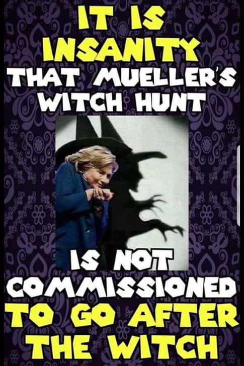 it-is-insanity-mueller-witch-hunt-hasnt-gone-after-real-witch-hillary-clinton
