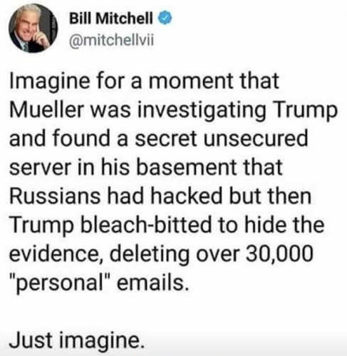 bill-mitchell-imagine-mueller-investigating-trump-found-unsecured-server-russians-hacked-bleach-bitted-deleted-emails
