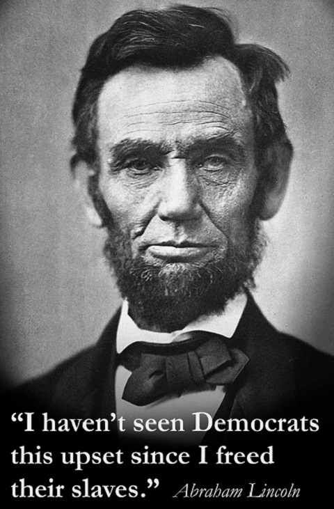i-havent-seen-democrats-this-upset-since-i-freed-their-slaves-abraham-lincoln
