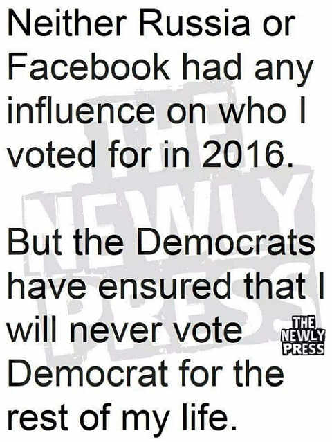 neither-russia-or-facebook-influenced-my-vote-in-2016-democrats-ensured-i-will-never-vote-democrat-again