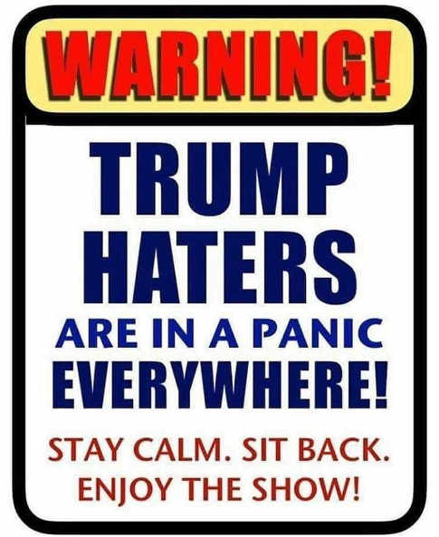 warning-trump-haters-in-panic-stay-calm-sit-back-enjoy-the-show