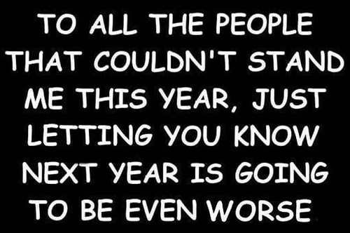 all-the-people-that couldnt stand me this year next one will be worse warning
