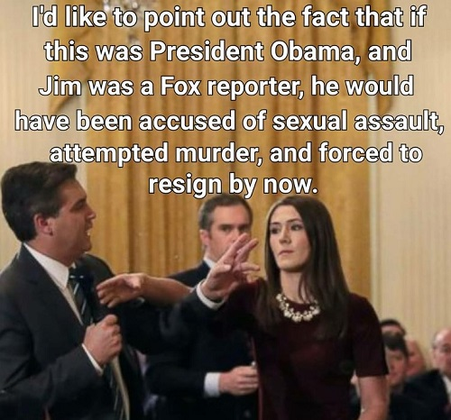 if-jim-acosta-worked-for-fox-question-obama-would-have-been-charged-with-sexaul-assault-forced-to-resign