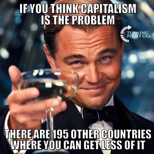 if-you-think-capitalism-is-the-problem-there-are-195-other-countries-where-you-get-less-of-it