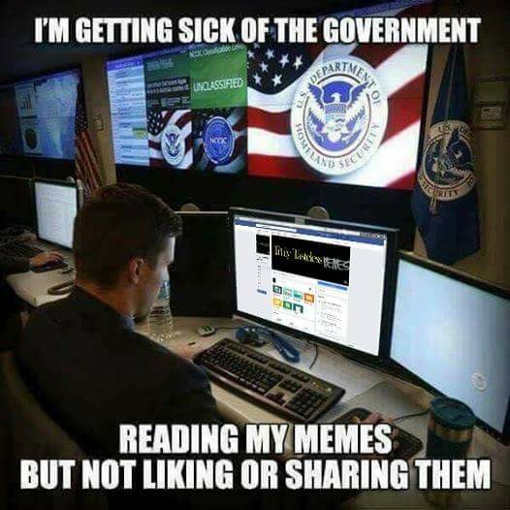 im-getting-sick-of-government-reading-my-memes-but-not-liking-or-sharing-them