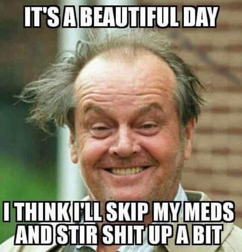 jack-nicholson-its-beautiful-day-think-ill-skip-meds-and-stir-shit-up-a-bit