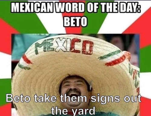 mexican-word-of-day-beto-take-them-signs-out-of-the-yard
