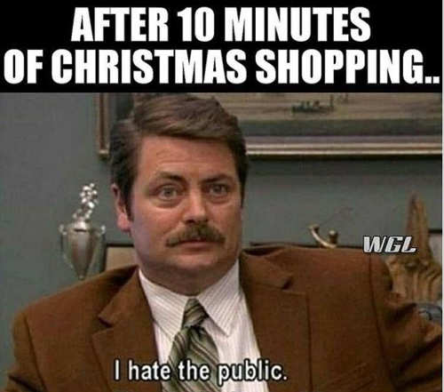 after 10 minutes of christmas shopping i hate the public ron swanson
