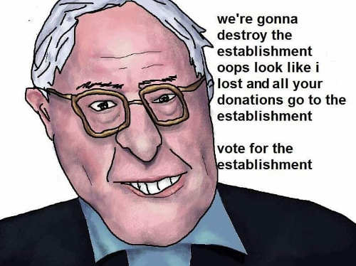 bernie sanders were going to destroy establishment i lost money goes to them vote for establishment democrats