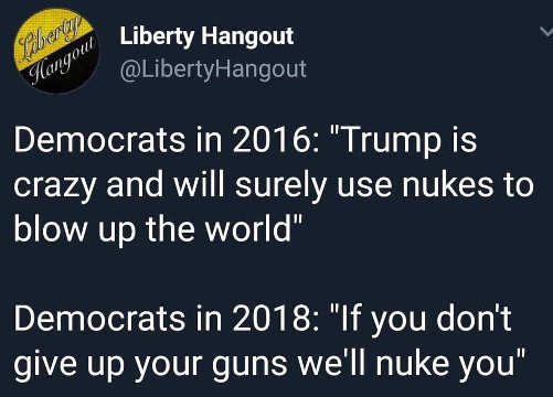democrats in 2016 trump is crazy and will blow up world in 2018 give up your guns or we will nuke you