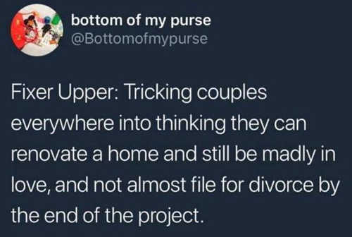 fixer upper tricking couples into thinking they can renovate home and still be in love not file for divorce