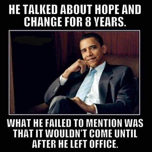 obama talked about hope and change 8 years failed to mention it wouldnt come until he left office
