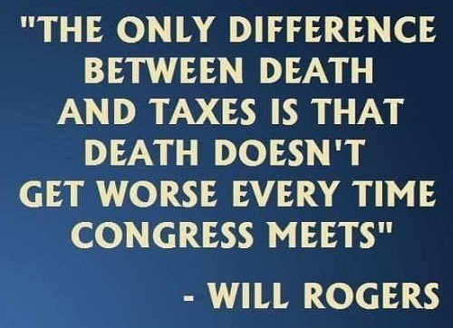 only difference between death and taxes is death doesnt get worse every time congress meets will rogers
