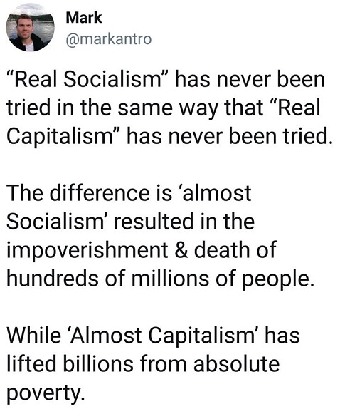 real socialism has never been tried in same way real capitalism hasnt been tried one resulted in massive poverty