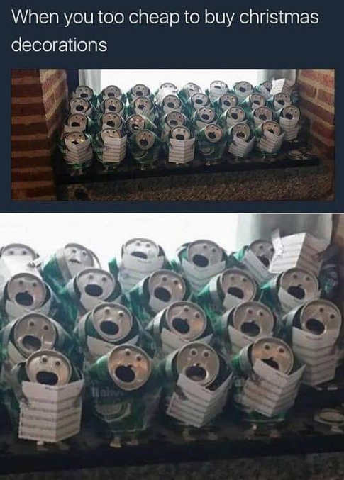 when youre too cheap to buy christmas decorations singing cans