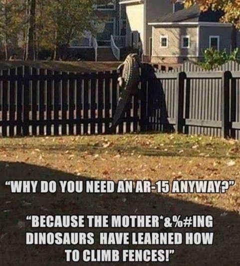 alligator why do you need ar-15 dinosaurs can climb fences now