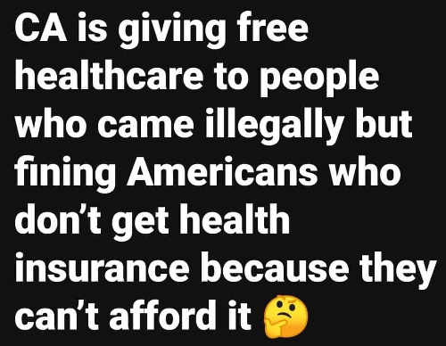california giving free healthcare to illegals fining americans who cant afford to buy it