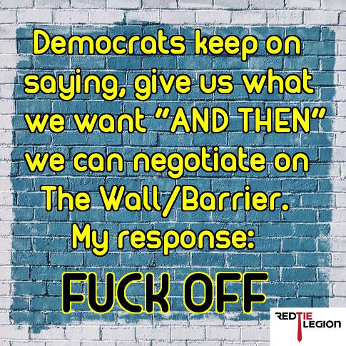democrats keep saying give what we want then we can negotiate my response fuck off