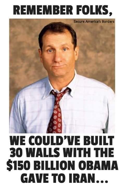 remember folks we couldve built 30 walls with the 150 billion obama gave to iran