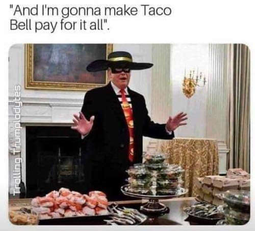 trump mcdonalds buffet and im gonna make taco bell pay for it