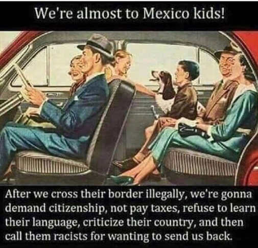 were almost to mexico kids free welfare dont obey laws if send us back call them racists