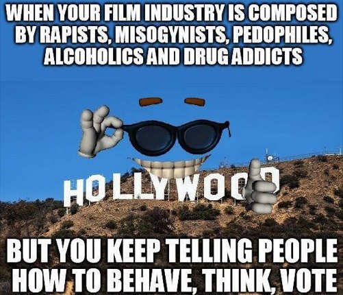 when hollywood composed rapists misogynists pedophiles drug addicts tell people how to behave think vote