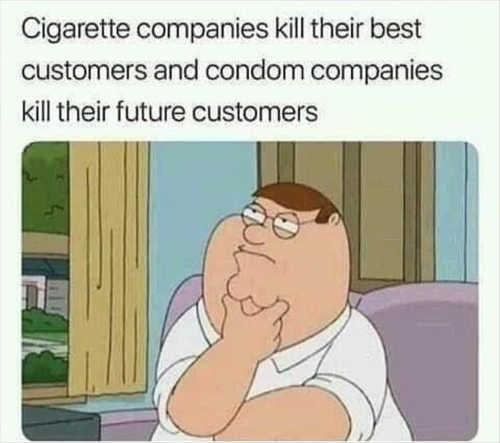 cigarette companies kill their best customers condom companies kill future customers family guy