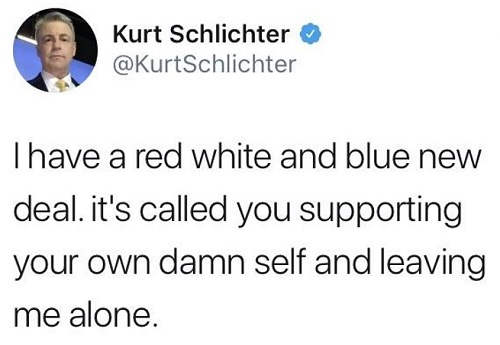 i have red white and blue new deal you support your own damn self and leave me alone
