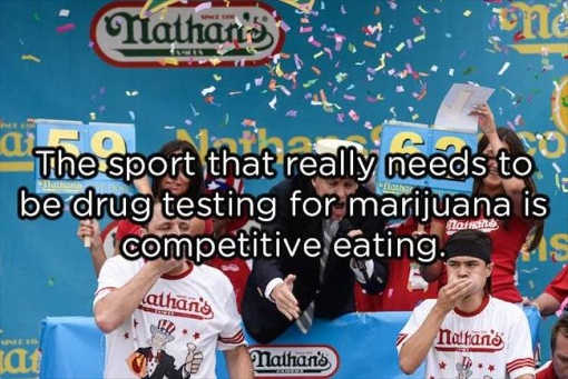 nathans competitive eating sport needs to be drug tested for pot