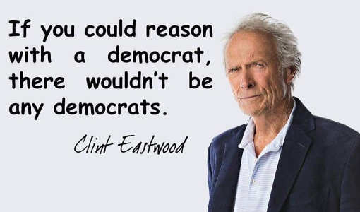clint eastwood if could reason with democrat wouldnt be any