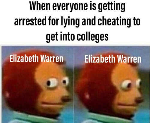elizabeth warren when everyone is getting arrested for lying cheating to get into college